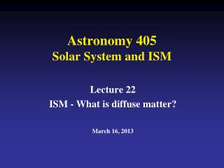 Astronomy 405 Solar System and ISM