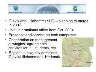 Gjøvik and Lillehammer UC – planning to merge in 2007. Joint international office from Oct. 2004.