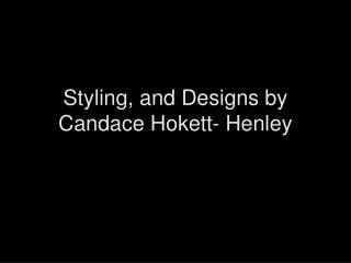 Styling, and Designs by Candace Hokett- Henley
