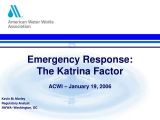 Emergency Response:  The Katrina Factor ACWI – January 19, 2006