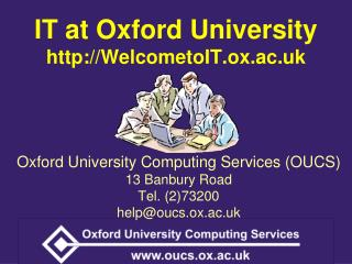 IT at Oxford University WelcometoIT.ox.ac.uk