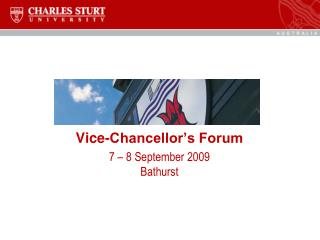 Vice-Chancellor's Forum 7 – 8 September 2009 Bathurst