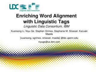 Enriching Word Alignment  with Linguistic Tags  Linguistic Data Consortium, IBM