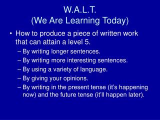 W.A.L.T. (We Are Learning Today)