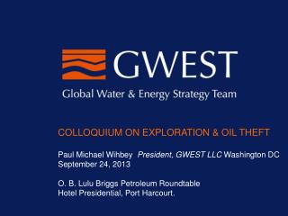 COLLOQUIUM ON EXPLORATION & OIL THEFT Paul Michael Wihbey   President, GWEST LLC  Washington DC
