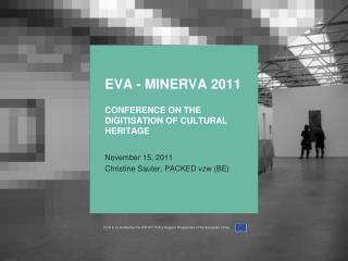 Eva  - Minerva  2011  Conference  on  the Digitisation  of Cultural  Heritage