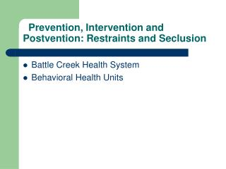 Prevention, Intervention and Postvention: Restraints and Seclusion