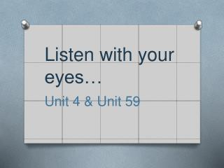 Listen with your eyes…