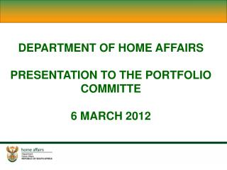 DEPARTMENT OF HOME AFFAIRS PRESENTATION TO THE PORTFOLIO COMMITTE 6 MARCH 2012