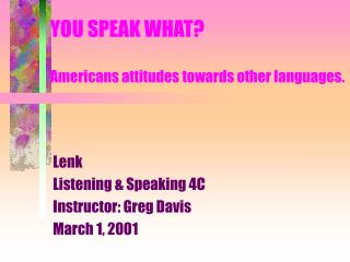 YOU SPEAK WHAT? Americans attitudes towards other languages.