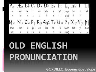 OLD ENGLISH pronunciation