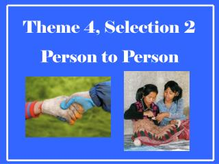 Theme 4, Selection 2 Person to Person