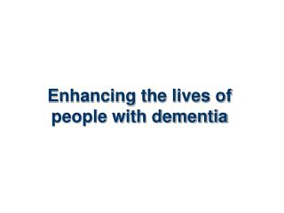 Enhancing the lives of people with dementia