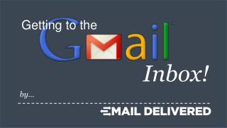 Getting to the Gmail Inobx: Gmail Deliverability
