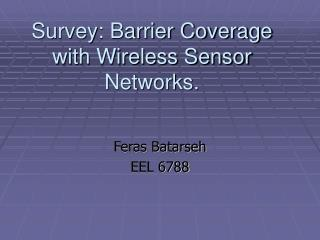 Survey: Barrier Coverage with Wireless Sensor Networks.