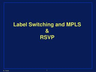 Label Switching and MPLS &  RSVP