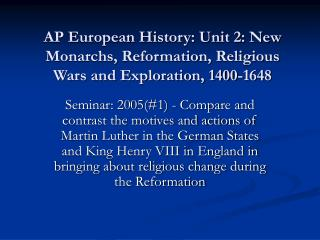 AP European History: Unit 2: New Monarchs, Reformation, Religious Wars and Exploration, 1400-1648