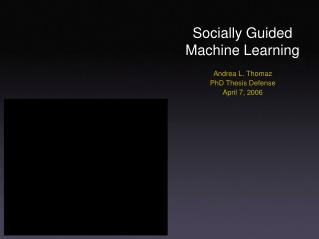 Socially Guided  Machine Learning