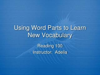 Using Word Parts to Learn New Vocabulary