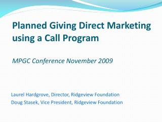 Planned Giving Direct Marketing using a Call Program MPGC Conference November 2009