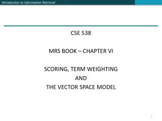 CSE 538 MRS BOOK – CHAPTER VI Scoring, Term Weighting and the Vector Space Model