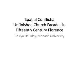 Spatial Conflicts:  Unfinished Church Facades in Fifteenth Century Florence