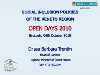 SOCIAL INCLUSION POLICIES  OF THE VENETO REGION  OPEN DAYS 2010 Brussels , 04th  October  2010