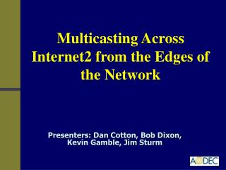 Multicasting Across Internet2 from the Edges of the Network