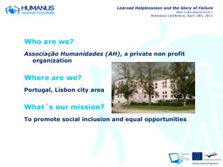 Who are we? Associação Humanidades (AH) , a private non profit organization Where are we?