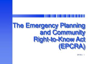 The Emergency Planning and Community  Right-to-Know Act  (EPCRA)