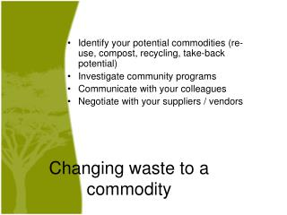Changing waste to a commodity