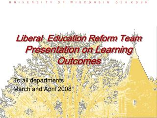 Liberal  Education Reform Team Presentation on Learning Outcomes