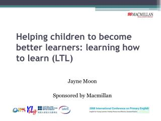 Helping children to become better learners: learning how to learn (LTL)