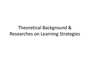 Theoretical Background & Researches on Learning Strategies
