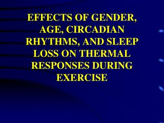 EFFECTS OF GENDER, AGE, CIRCADIAN RHYTHMS, AND SLEEP LOSS ON THERMAL RESPONSES DURING EXERCISE