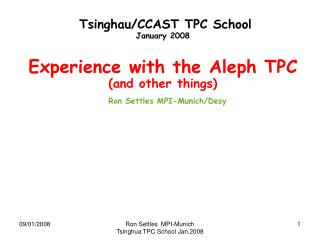 Tsinghau/CCAST TPC School January 2008 Experience with the Aleph TPC  (and other things)