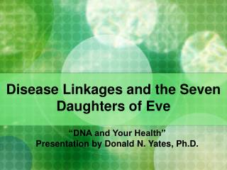 Disease Linkages and the Seven Daughters of Eve