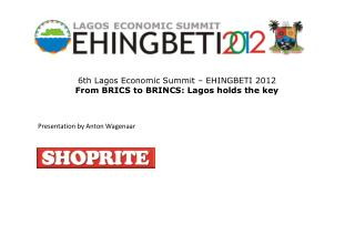 6th Lagos Economic Summit – EHINGBETI 2012 From BRICS to BRINCS: Lagos holds the key