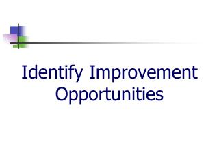 Identify Improvement Opportunities