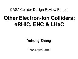 CASA Collider Design Review Retreat Other Electron-Ion Colliders: eRHIC, ENC & LHeC