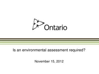 Is an environmental assessment required? November 15, 2012