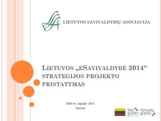 """Lietuvos """" eSavivaldybė  2014"""" strategijos projekto pristatymas"""