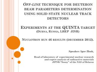 Speaker :  Igor Zhuk , Head of laboratory of  experimental nuclear research