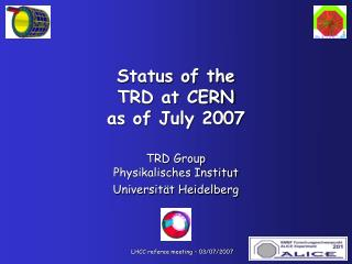Status of the  TRD at CERN as of July 2007