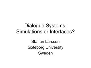 Dialogue Systems:  Simulations or Interfaces?