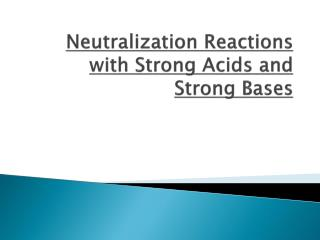 Neutralization Reactions with Strong Acids and Strong Bases