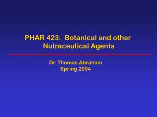 PHAR 423:  Botanical and other  Nutraceutical Agents