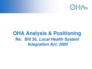 OHA Analysis & Positioning Re: Bill 36,  Local Health System  Integration Act, 2005