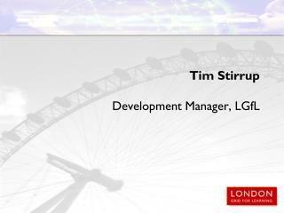 Tim Stirrup Development Manager, LGfL
