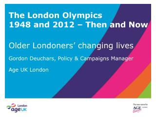 The London Olympics 1948 and 2012 – Then and Now Older Londoners' changing lives